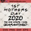 1st Mothers Day 2020 The One Where I Was Quarantined SVG, Birthday template SVG, Mothers Day SVG, Quarantined SVG