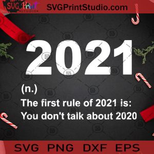 2021 The First Rule Of 2021 Is You Don't Talk About 2020 SVG, Christmas SVG, 2021 SVG, New Year SVG, 2020 SVG Cricut Digital Download, Instant Download