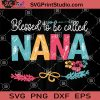 Blessed To Be Called Nana SVG, Mother Day SVG, Grandma SVG, Nana SVG
