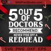 5 Out Of 5 Doctors Recommend Never Piss Off A Redhead SVG, Christmas SVG, Noel SVG, Merry Christmas SVG, Doctor SVG, Redhead SVG Cricut Digital Download, Instant Download