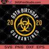 69th Birthday 2020 Quarantined SVG, Birthday SVG, Coronavirus 2020 SVG