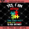 Yes I Am Autistic Stare If You Must I'm Not Paying Attention To You Anyway SVG