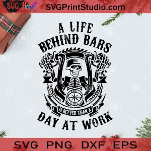 A Life Behind Bars Is Better Than A Day At Work SVG, Christmas SVG, Noel SVG, Merry Christmas SVG, Life SVG, Behind Bars SVG, Skeleton SVG Cricut Digital Download, Instant Download