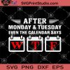 After Monday And Tuesday Even The Calendar Says WTF SVG PNG DXF EPS