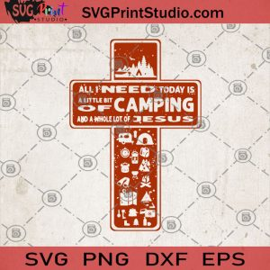 All I Need Today Is A Little Bit Of Camping And Whole Lot Of Jesus SVG, Jesus SVG, Camping SVG