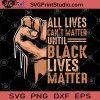 All Lives Can't Matter Until Black Lives Matter SVG, Black Lives Matter SVG, Skin Color SVG