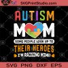 Autism Mom Some People Look Up To Their Heroes I'm Raising Mine SVG, Mom SVG, Autism SVG