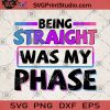 Being Straight Was My Phase SVG, Funny Quote SVG, Color SVG