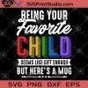 Being Your Favorite Child Seems Like Gift Enough But Here's A Mug SVG, Funny Dads SVG, Funny SVG, Birthday Gifts SVG, Child SVG, For Family SVG