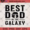 Best Dad In The Galaxy SVG, Dad Life SVG, Best Dad SVG, Father's Day SVG, Star Wars SVG ,Star Wars Disney SVG