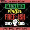 Black Lives Matter Free-Ish Since 1865 SVG, George Floyd SVG, Black Lives Matter SVG
