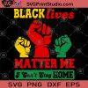 Black Lives Matter Me I Can't Stay Home SVG, George Floyd SVG, Black Lives Matter SVG