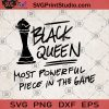 Black Queen Most Powerful Piece In The Game SVG, Chess SVG, Black Queen SVG, Game SVG