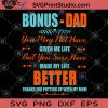 Bonus-Dad You May Not Have Given Me Life But You Sure Have Made My Life Better Thanks For Putting SVG, Heart SVG, My Father's Gifts SVG, My Father's SVG, Dad SVG