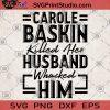 Carole Baskin Killed Her Husband Whacked Him SVG, Quarantined SVG, Carole Baskin svg, Joe weird SVG, Movies SVG