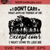 I Don't Care What Anyone Thinks Of Me Except Cows SVG, Cow Farm SVG