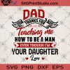 DAD Thanks For Teaching Me How To Be A Man Even Though I'm Your Daughter SVG, Dad Gift From Daughter SVG, DAD SVG, Father's Day Gift SVG, Daughter SVG