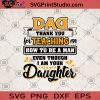 Dad Thank You For Teaching Me How To Be A Man Even Though I AM Your Daughter SVG ,Dad Gave His Daughter SVG, Father's Day Gift SVG, Funny Gift For Dad From Daughter SVG