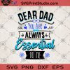 Dear DAD You Are Always Essential To Me SVG, Gift for Dad SVG, Fathers Day SVG, Quarantine SVG, Essential SVG