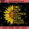 Dog Mom with Tattoos Pretty Eyes and Thick Thighs SVG, Funny Mother Dog SVG, Mother Dog Tattoo SVG, Sunflower SVG