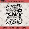 Every Hero May Not Be A CNA But Every CNA Is A Hero SVG, Hero SVG, CNA SVG, Medical SVG, Hero CNA SVG