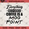 Everything Before Coffee is A Moo Point SVG, Coffee SVG, Lover Coffee, Gift Coffee SVG, People Like To Drink Coffee SVG
