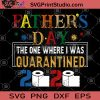 Father's Day The One Where I Was Quarantined 2020 SVG, Father's Day SVG, Toilet Paper SVG, Father's Day Gift 2020 SVG, Coronavirus SVG, Covid-19 SVG
