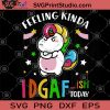 Feeling Kinda IDGAF-ish Today Funny Unicorn SVG, Unicorn SVG, Gift For Friends SVG, Gifts for Men And Women SVG