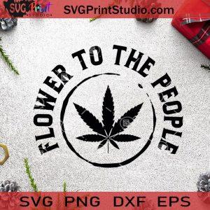 Flower To The People SVG, 420 SVG, Cannabis SVG, 420 Louis SVG Cricut Digital Download, Instant Download
