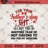 For Your Father's Day Gift I Got You Another Year Of Not Having To Pay For My Weeding SVG, Father's Day SVG, DAD SVG