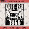 Free-Ish Since 1865 SVG, George Floyd SVG, Black Lives Matter SVG