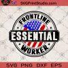 Frontline Essential Worker SVG, Essential SVG, American worker SVG, Essential Heroes SVG, Essential Worker SVG