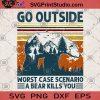 Go Outside Worst Case Scenario A Bear Kills You SVG, Camping Gift SVG, Adventure Camp SVG, Outdoor SVG, Hiking SVG, Bear SVG