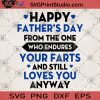Happy Father's Day From The One Who Endures Your Farts And Still Loves You Anyway SVG, Father's Day SVG, Funny SVG, Happy Father's SVG