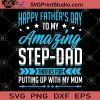 Happy Father's Day to My Amazing Step-Dad Thanks For Putting Up With My Mom SVG, Family SVG, DAD SVG, Father's Day SVG