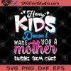 Having Kids Doesn't Make You A Mother Raising Them Does SVG, Mother SVG, Kids SVG, Family SVG