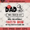 Hey DAD You Nailed It Well You Actually Nailed Mom But That Made Me So Good Job SVG, DAD SVG, Family SVG