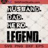 Husband Dad Hero Legend SVG, Father SVG, Father's Day SVG, Hero SVG, Dad SVG, Best Dad Ever SVG