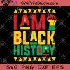 I Am Black History SVG, George Floyd SVG, Black Lives Matter SVG