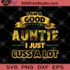 I Am Good Auntie I Just Cuss A Lot SVG, Gift For Mom SVG, Gift For Girl SVG, Hippie SVG, Sunflower SVG