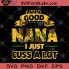 I Am Good NANA I Just Cuss A Lot SVG, Gift For Mom SVG, Gift For Girl SVG, Hippie SVG, Sunflower SVG