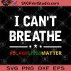I Can't Breathe Black Lives Matter SVG, Life Is Problematic SVG, I Can't Breathe SVG, Funny SVG, Humor SVG