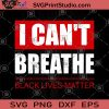 I Can't Breathe Black Lives Matter SVG, Black Lives Matter SVG, George Floyd SVG
