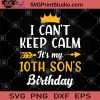 I Can't Keep Calm It's My 10th Son's Birthday SVG, Birthday SVG, Gift For Son, Children SVG