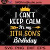 I Can't Keep Calm It's My 11th Son's Birthday SVG, Birthday SVG, Gift For Son, Children SVG
