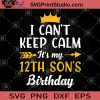 I Can't Keep Calm It's My 12th Son's Birthday SVG, Birthday SVG, Gift For Son, Children SVG