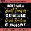 I Don't Have A Short Temper I Just Have A Quick Reaction To Bullshit SVG, Funny SVG, Happy SVG, Bullshit SVG, Humor SVG