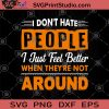 I Don't Have People I Just Feel Better When They're Not Around SVG, I Don't Have People SVG, Funny SVG, Humor SVG, Gift SVG