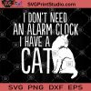 I Don't Need An Alarm Clock I Have A Cat SVG, Animals SVG, Cat SVG