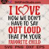 I Love How We Don't Have To Say Out Loud That I'm Your Favorite Child SVG, Child SVG, Love SVG